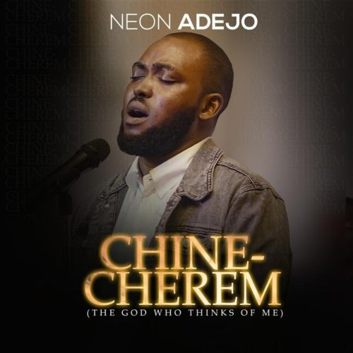 Neon Adejo - 'Chinecherem' (The God Who Thinks Of Me)