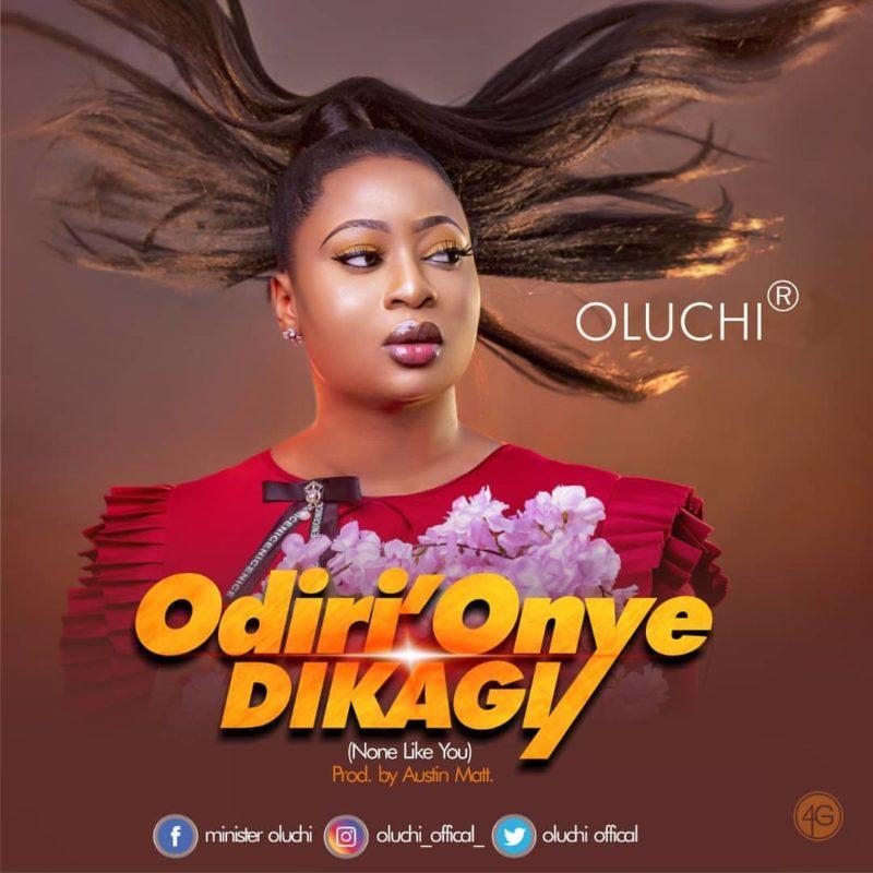 [Music] Oluchi - 'Odiri Onye dikagi' (No One like You)
