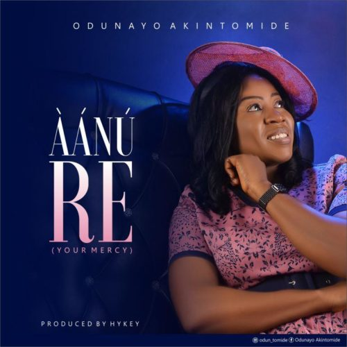 Odunayo Akintomide - 'Aanu Re' (Your Mercy)