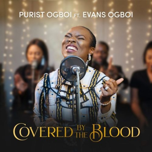 DOWNLOAD Purist Ogboi ft. Evans Ogboi - 'Covered by the Blood' (SONG) MP3
