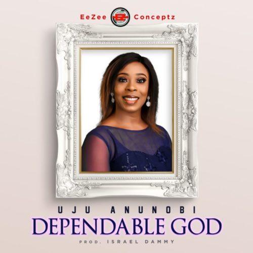Uju Anunobi - 'Dependable God' (SONG)