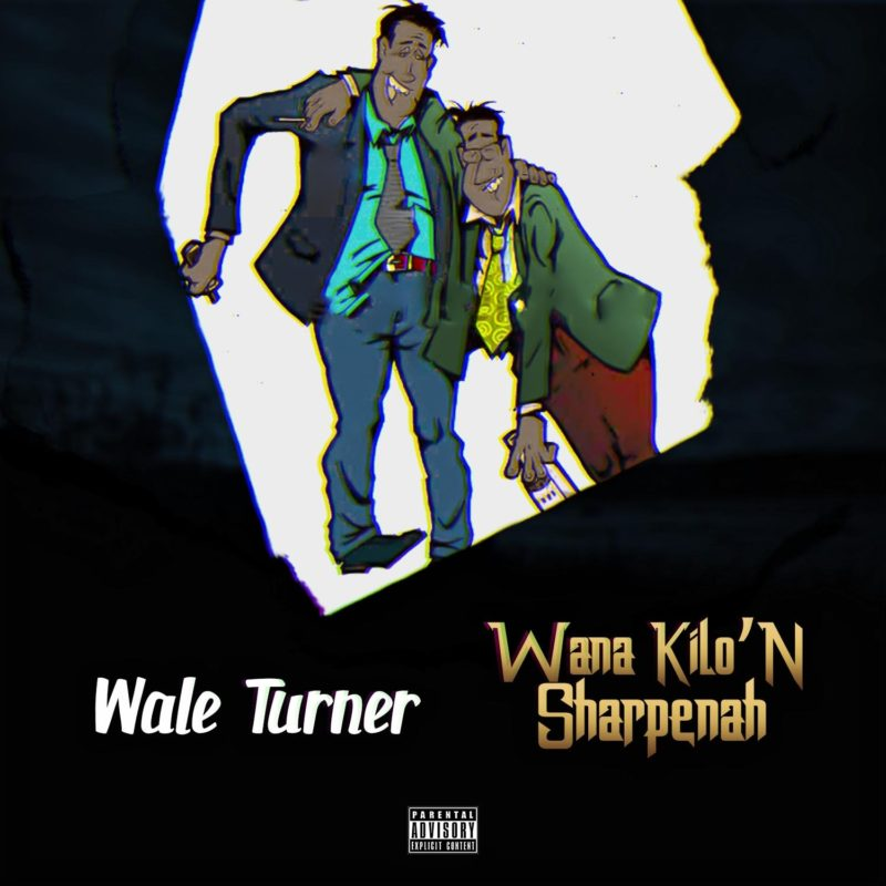 download Wale Turner - 'Wana Kilon Sharpenah' mp3