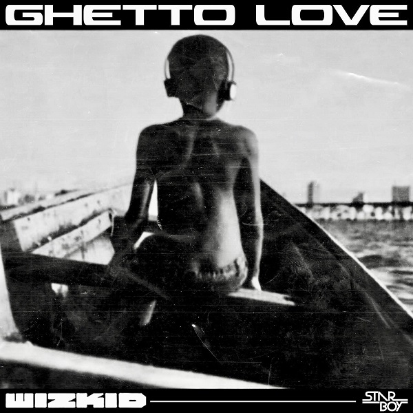 Wizkid Ghetto Love lyrics - Check out Wizkid - 'Ghetto Love' lyrics below!