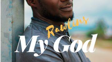 Rawlins Ehigie - 'My God' (SONG)