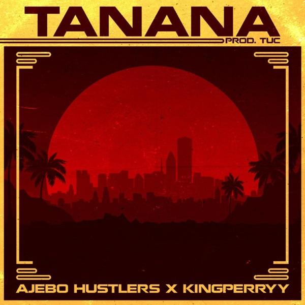 download Ajebo Hustlers - Tanana ft. King Perryy