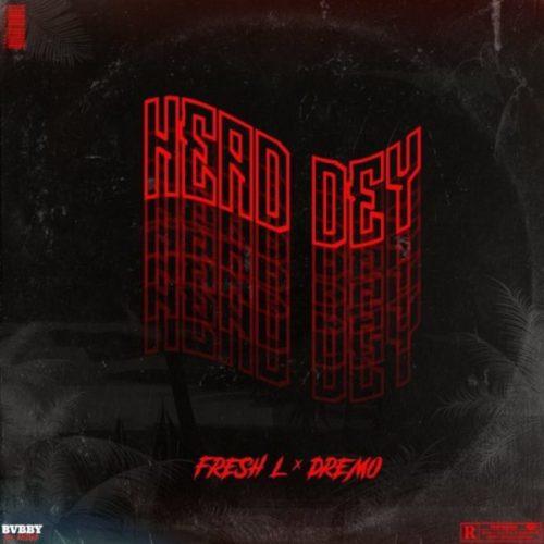 download Fresh L ft. Dremo - Head Dey