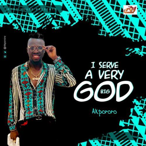 download Akpororo - I Serve A Very Big God