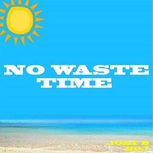 download Joey B - No Waste Time ft. BOJ