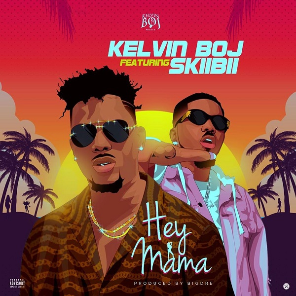 download Kelvin Boj - Hey Mama ft. Skiibii