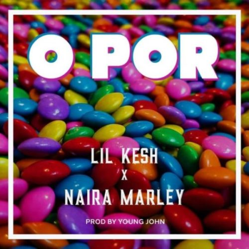 download Lil Kesh ft. Naira Marley - O Por