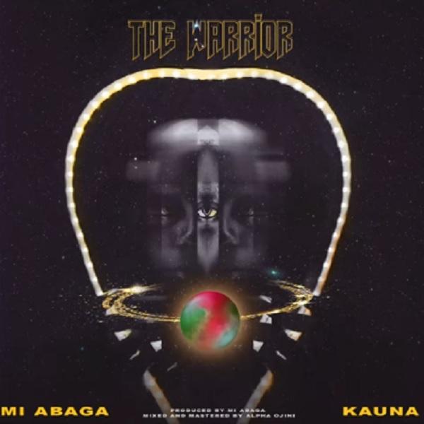 download MI Abaga - The Warrior ft. Kauna