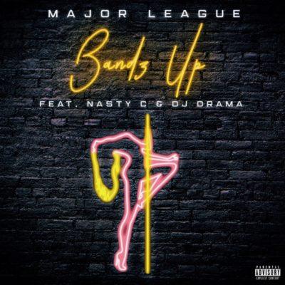 download Major League - Bandz Up ft. Nasty C & DJ Drama