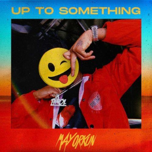 download Mayorkun - Up To Something