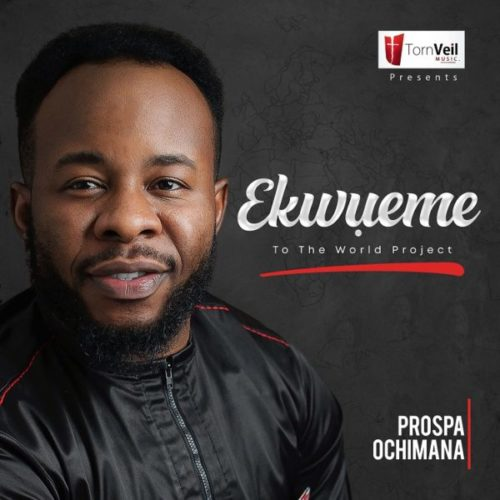 download Prospa Ochimana - Ekwueme To The World (Album)