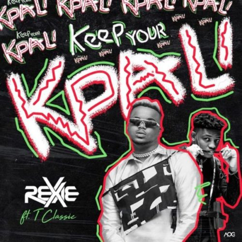 download Rexxie - Keep Your Kpali ft. T-Classic