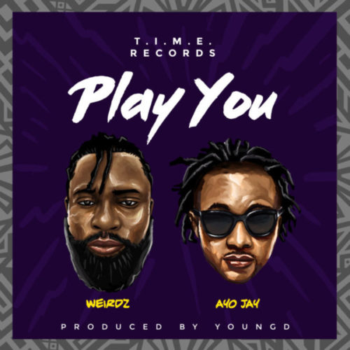 download Weirdz ft. Ayo Jay - Play You