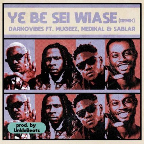 download Darkovibes - Y3 B3 Sei Wiase (Remix) ft. Mugeez, Medikal, Sablar