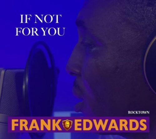 download Frank Edwards - If Not For You (SONG & VIDEO)
