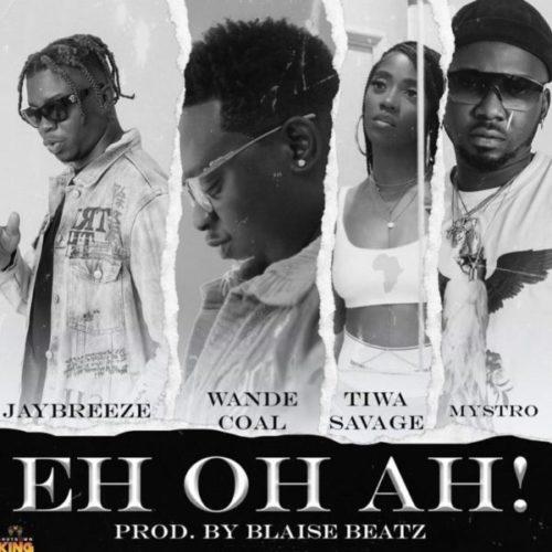 download JayBreeze ft. Wande Coal, Tiwa Savage, Mystro - Eh Oh Ah!