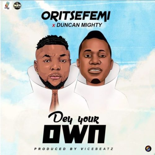 download Oritse Femi - Dey Your Own ft. Duncan Mighty