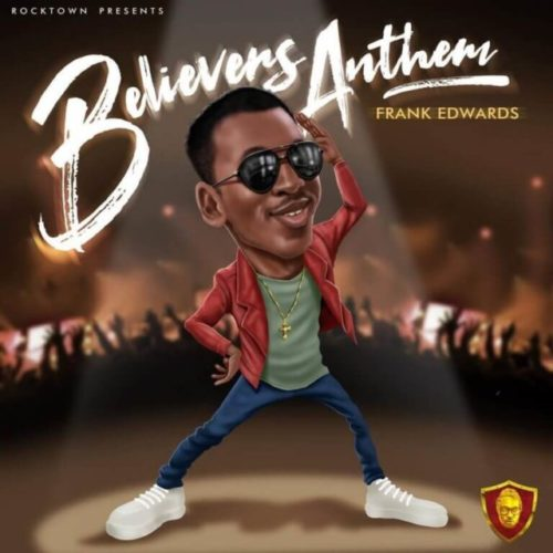 download Frank Edwards - Believers Anthem