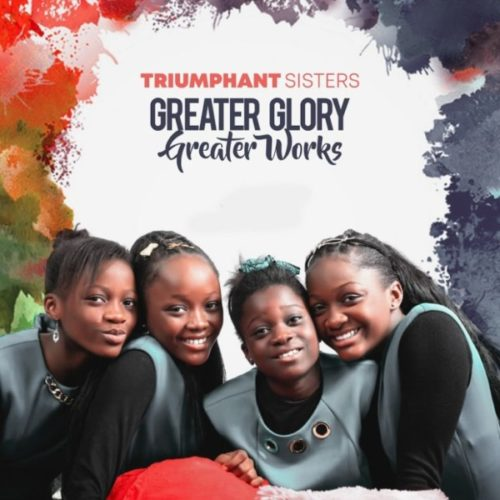 download Triumphant Sisters - Greater Glory, Greater Works (SONG & VIDEO)
