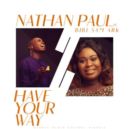 download Nathan Paul - Have Your Way ft. Bibi Sam Ark