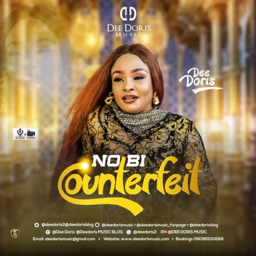 download Dee Doris - No Be Counterfeit (SONG & VIDEO)
