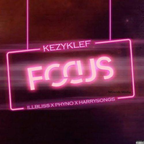 Kezyklef - Focus ft. Phyno, IllBliss & Harrysong