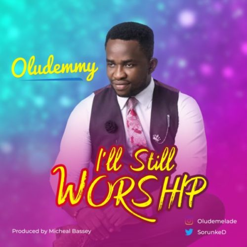 download Oludemmy – I'll Still Worship mp3
