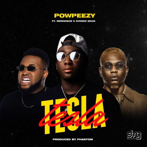 Powpeezy x Reminisce x Chinko Ekun - Tesla (SONG & VIDEO)