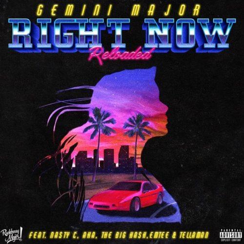 Gemini Major ft. Emtee, Nasty C, AKA, Tellaman & The Big Hash - Right Now Reloaded