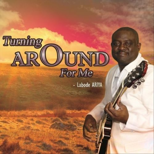 Labode Ariya - Turning Around for Me (ALBUM)