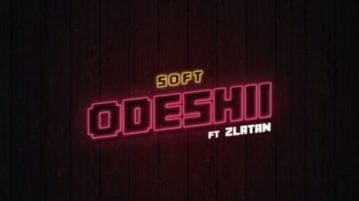 Soft - Odeshii feat. Zlatan