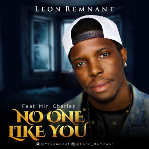 Leon Remnant - No One Like You ft. Min. Charles mp3